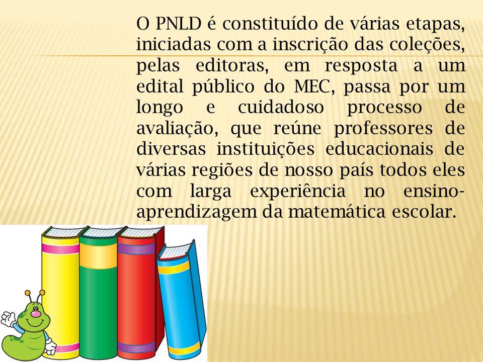 O PNLD é constituído de várias etapas, iniciadas com a inscrição das coleções, pelas editoras, em resposta a um edital público do MEC, passa por um lo