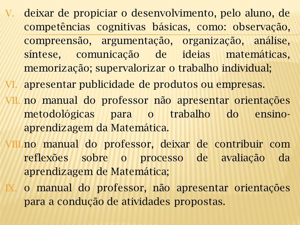 V. deixar de propiciar o desenvolvimento, pelo aluno, de competências cognitivas básicas, como: observação, compreensão, argumentação, organização, an