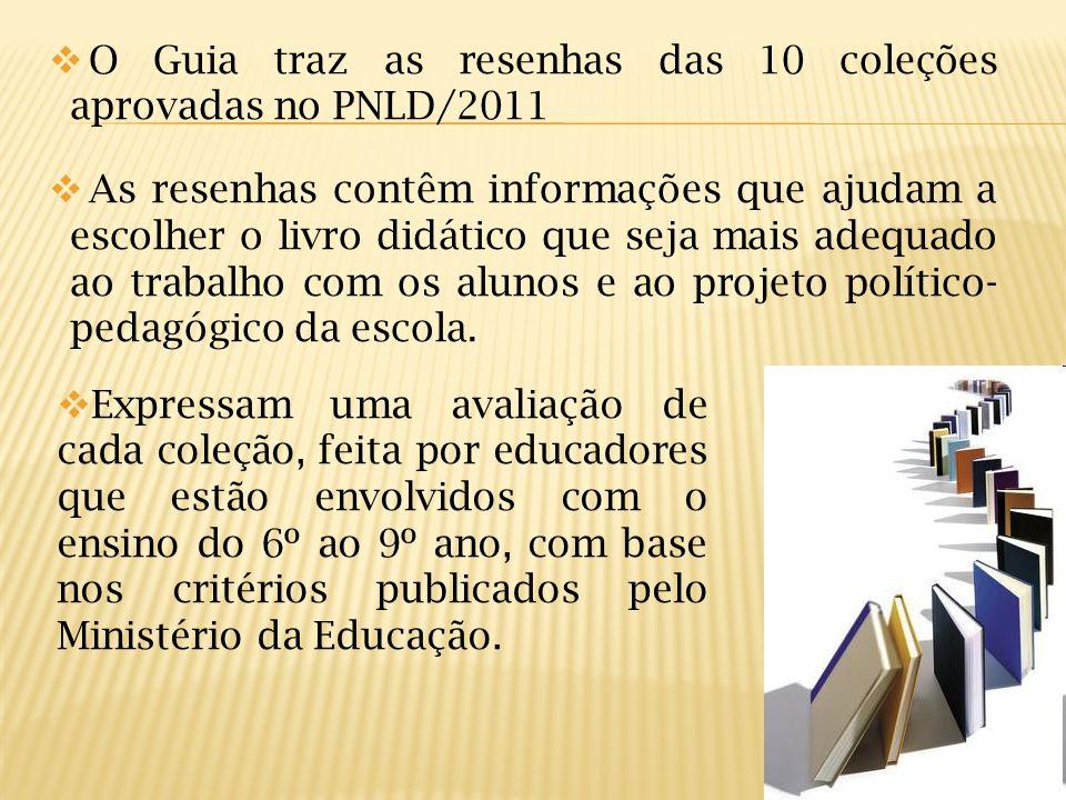 O Guia traz as resenhas das 10 coleções aprovadas no PNLD/2011 As resenhas contêm informações que ajudam a escolher o livro didático que seja mais ade