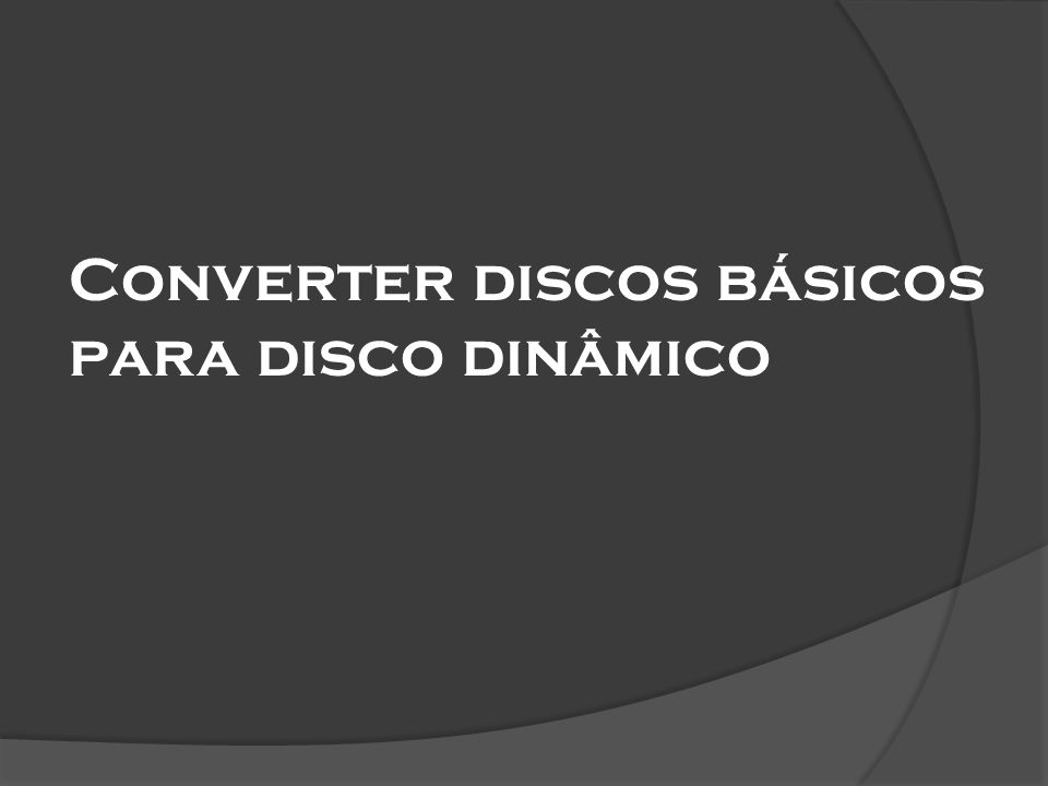 Converter discos básicos para disco dinâmico