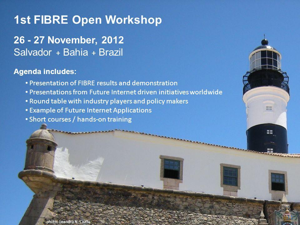 1st FIBRE Open Workshop 31 26 - 27 November, 2012 Salvador + Bahia + Brazil Agenda includes: Presentation of FIBRE results and demonstration Presentat