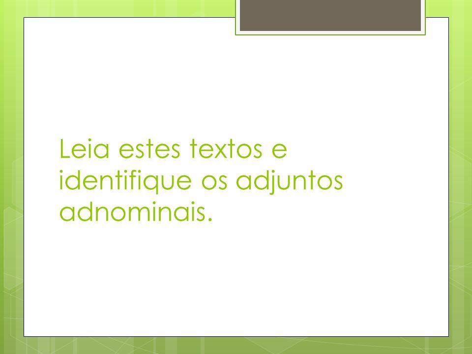 Leia estes textos e identifique os adjuntos adnominais.