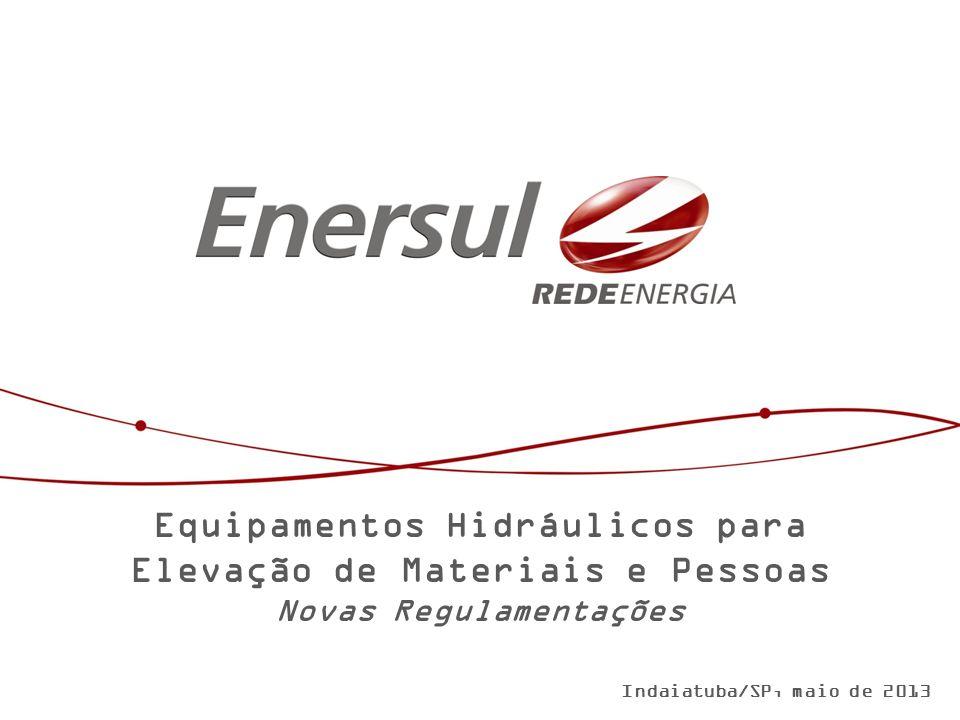 Equipamentos Hidráulicos para Elevação de Materiais e Pessoas Novas Regulamentações Indaiatuba/SP, maio de 2013