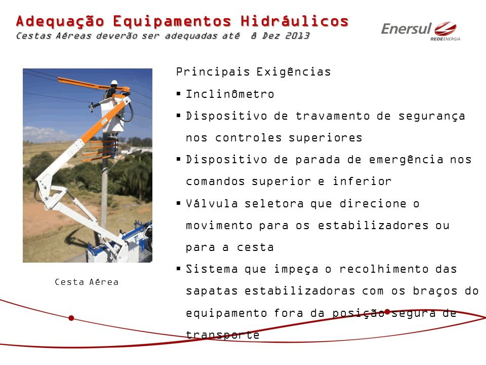Adequação Equipamentos Hidráulicos Cestas Aéreas deverão ser adequadas até 8 Dez 2013 Principais Exigências Inclinômetro Dispositivo de travamento de