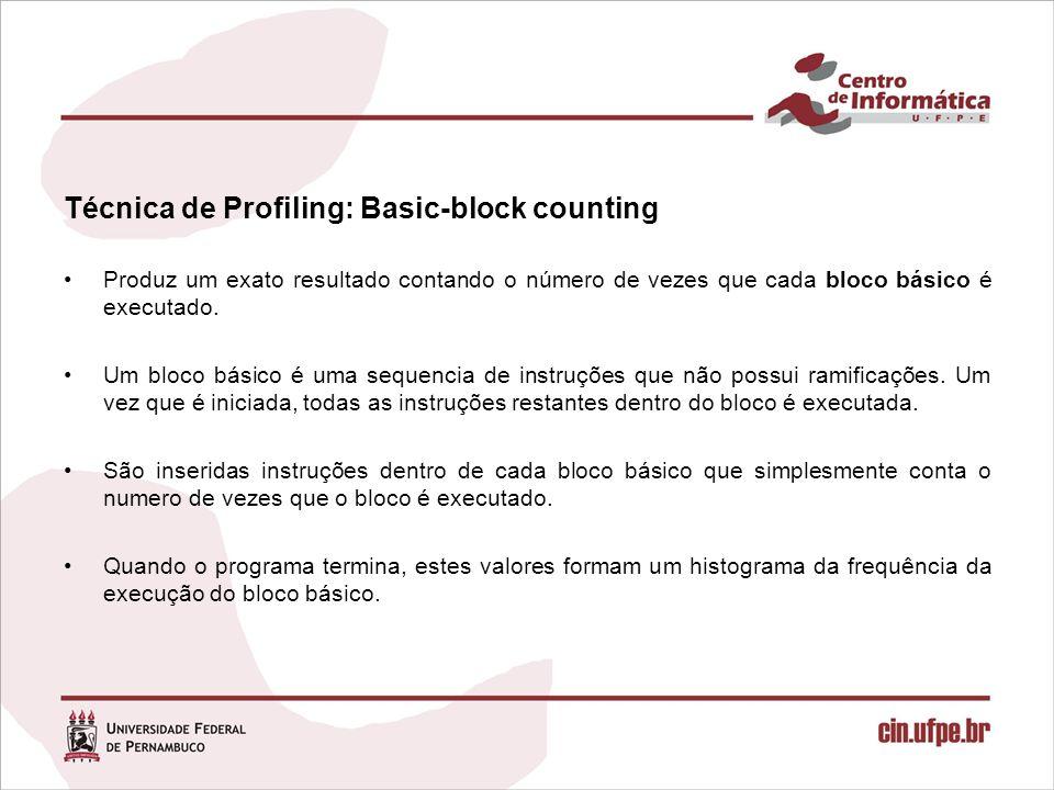 Técnica de Profiling: Basic-block counting Produz um exato resultado contando o número de vezes que cada bloco básico é executado. Um bloco básico é u