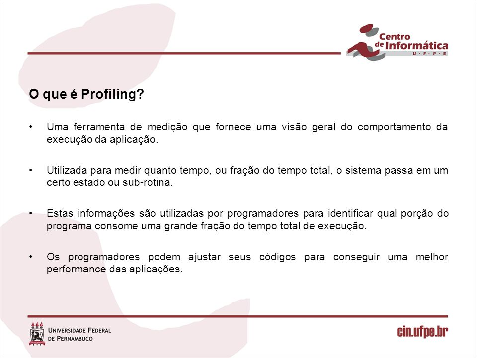 Motivos para utilizar profiling: Tempo. Frequência de uso. Consumo do recurso.
