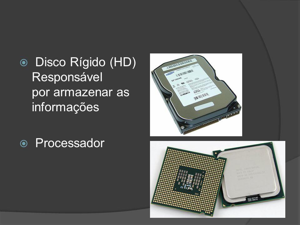Disco Rígido (HD) Responsável por armazenar as informações Processador