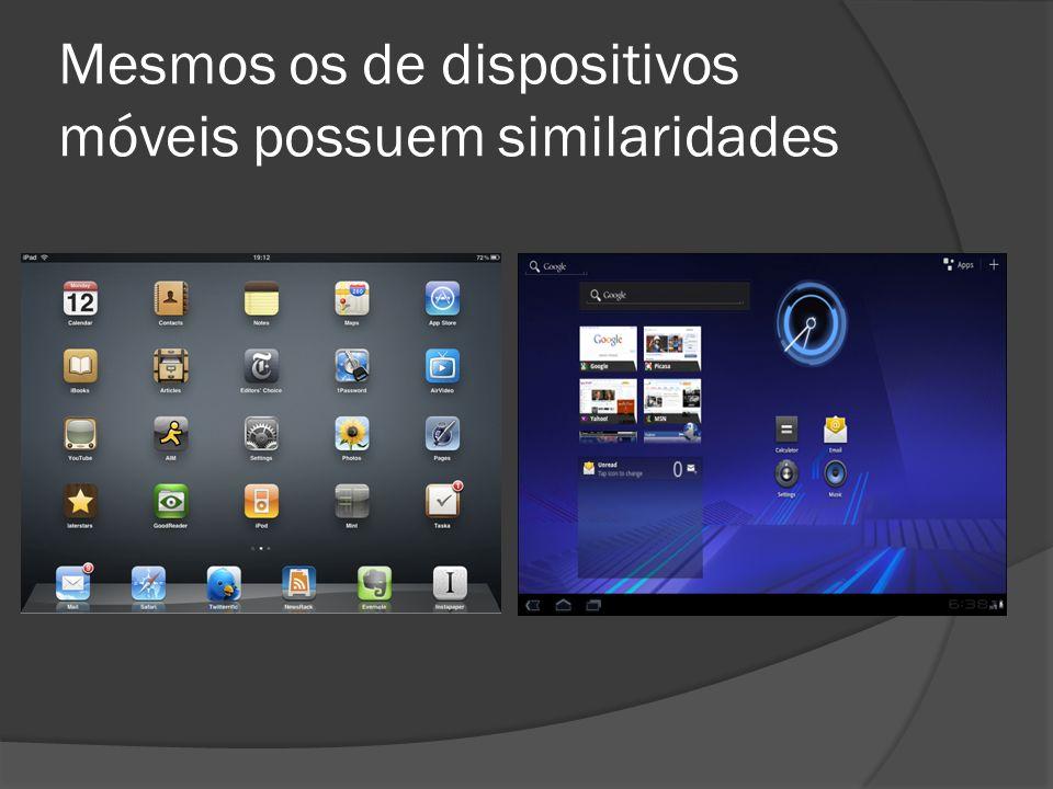 Mesmos os de dispositivos móveis possuem similaridades