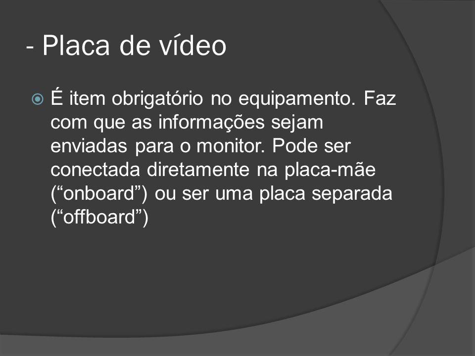 - Placa de vídeo É item obrigatório no equipamento.