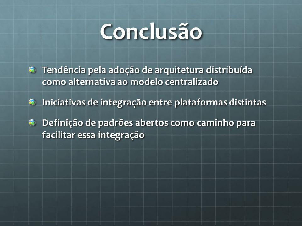 Conclusão Tendência pela adoção de arquitetura distribuída como alternativa ao modelo centralizado Iniciativas de integração entre plataformas distint