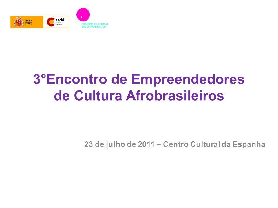 3°Encontro de Empreendedores de Cultura Afrobrasileiros 23 de julho de 2011 – Centro Cultural da Espanha