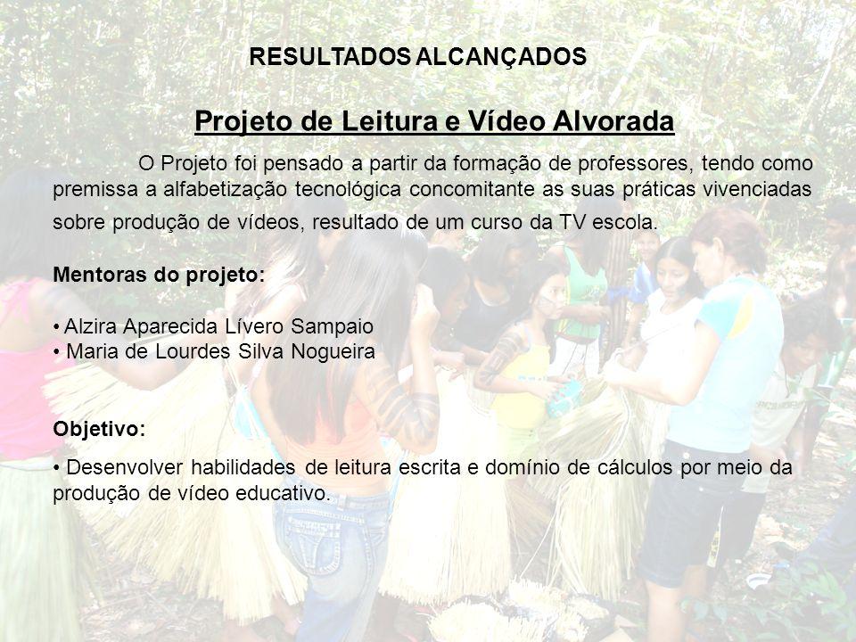 Projeto de Leitura e Vídeo Alvorada O Projeto foi pensado a partir da formação de professores, tendo como premissa a alfabetização tecnológica concomi