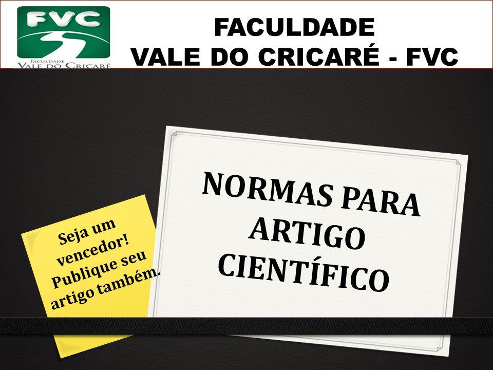 NORMAS PARA ARTIGO CIENTÍFICO FACULDADE VALE DO CRICARÉ - FVC Seja um vencedor! Publique seu artigo também.