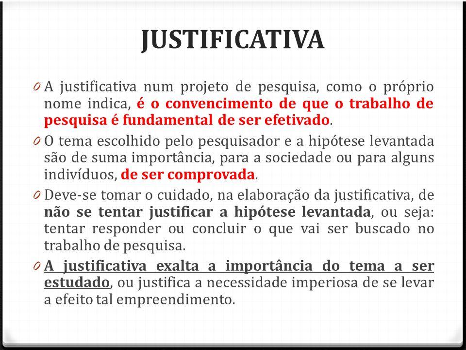 JUSTIFICATIVA 0 A justificativa num projeto de pesquisa, como o próprio nome indica, é o convencimento de que o trabalho de pesquisa é fundamental de