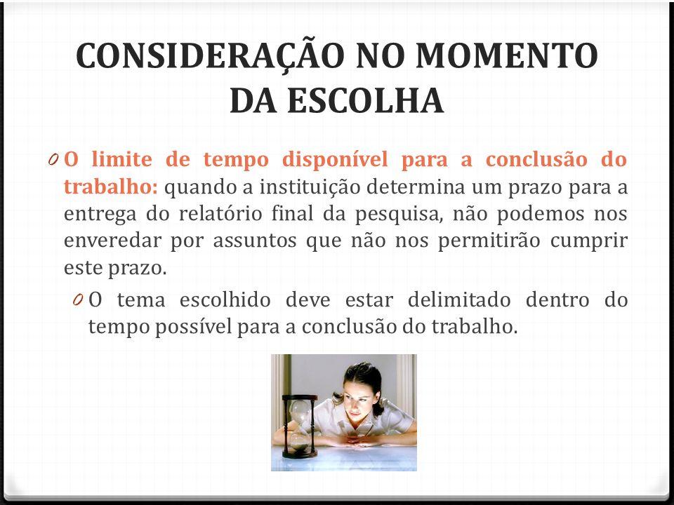 CONSIDERAÇÃO NO MOMENTO DA ESCOLHA 0 O limite de tempo disponível para a conclusão do trabalho: quando a instituição determina um prazo para a entrega