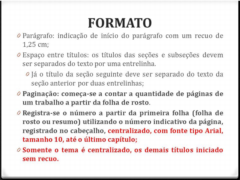 FORMATO 0 Parágrafo: indicação de início do parágrafo com um recuo de 1,25 cm; 0 Espaço entre títulos: os títulos das seções e subseções devem ser sep