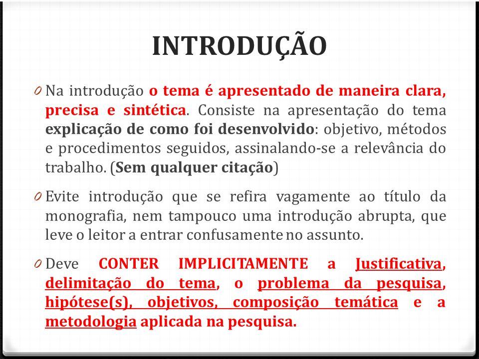 INTRODUÇÃO 0 Na introdução o tema é apresentado de maneira clara, precisa e sintética. Consiste na apresentação do tema explicação de como foi desenvo