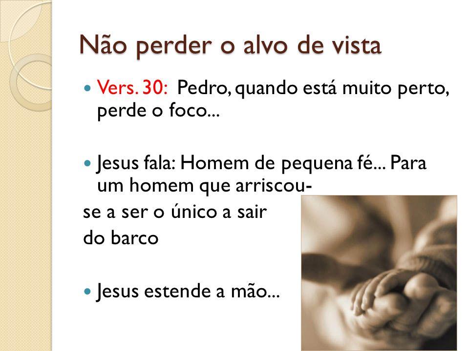 Não perder o alvo de vista Vers.30: Pedro, quando está muito perto, perde o foco...