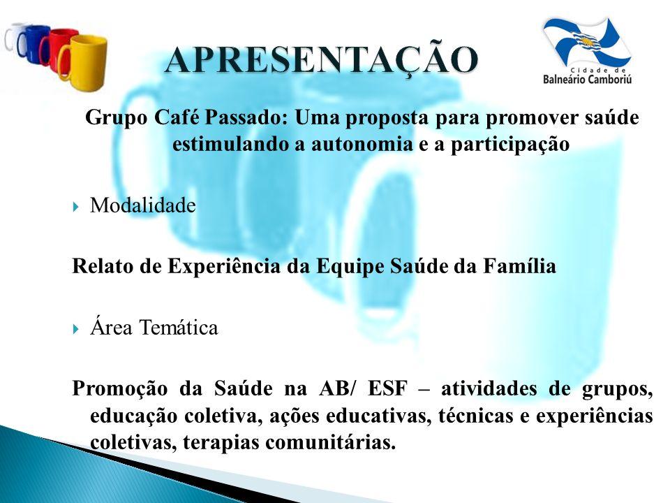Grupo Café Passado: Uma proposta para promover saúde estimulando a autonomia e a participação Modalidade Relato de Experiência da Equipe Saúde da Famí