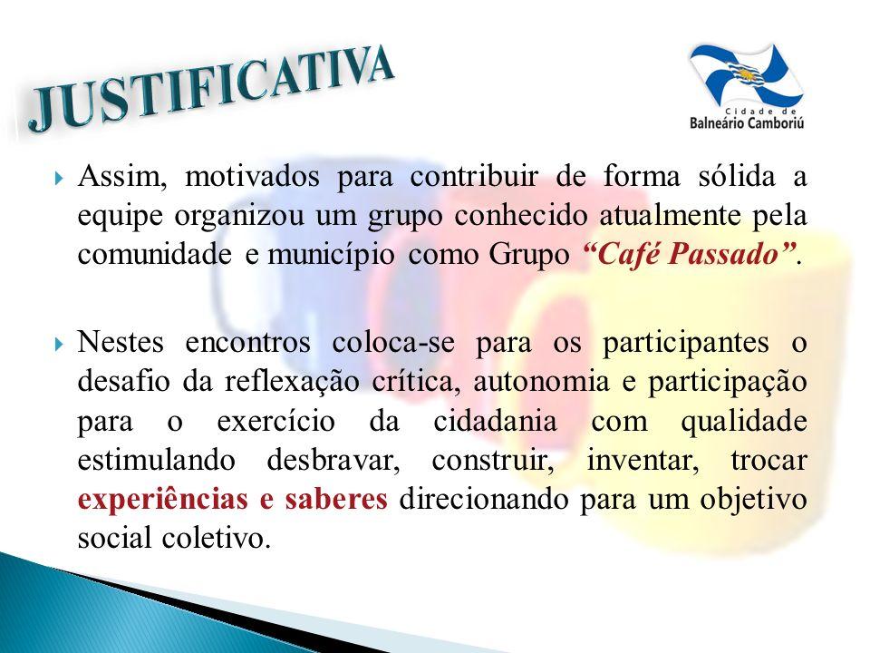 Assim, motivados para contribuir de forma sólida a equipe organizou um grupo conhecido atualmente pela comunidade e município como Grupo Café Passado.