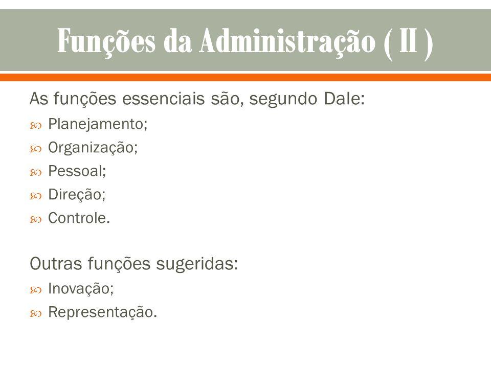 As funções essenciais são, segundo Dale: Planejamento; Organização; Pessoal; Direção; Controle. Outras funções sugeridas: Inovação; Representação.