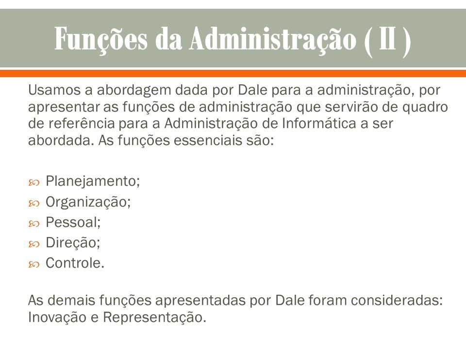 Usamos a abordagem dada por Dale para a administração, por apresentar as funções de administração que servirão de quadro de referência para a Administ