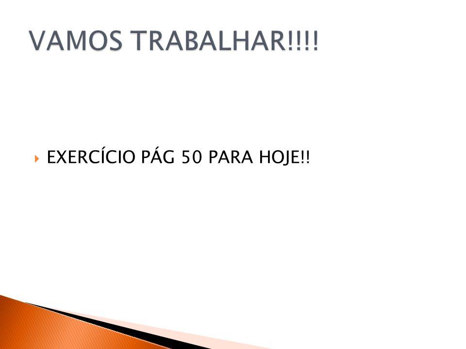 EXERCÍCIO PÁG 50 PARA HOJE!!