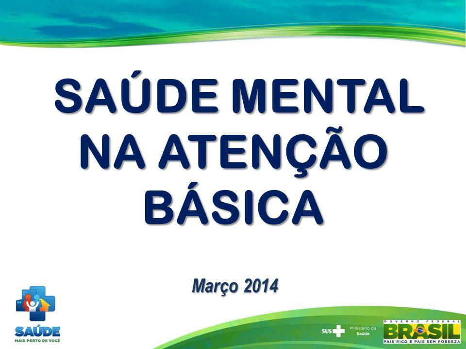 SAÚDE MENTAL NA ATENÇÃO BÁSICA SAÚDE MENTAL NA ATENÇÃO BÁSICA Março 2014 Março 2014