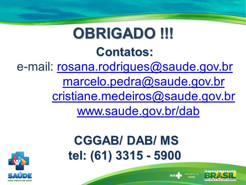 Contatos: CGGAB/ DAB/ MS tel: (61) 3315 - 5900 Contatos: e-mail: rosana.rodrigues@saude.gov.br marcelo.pedra@saude.gov.br cristiane.medeiros@saude.gov