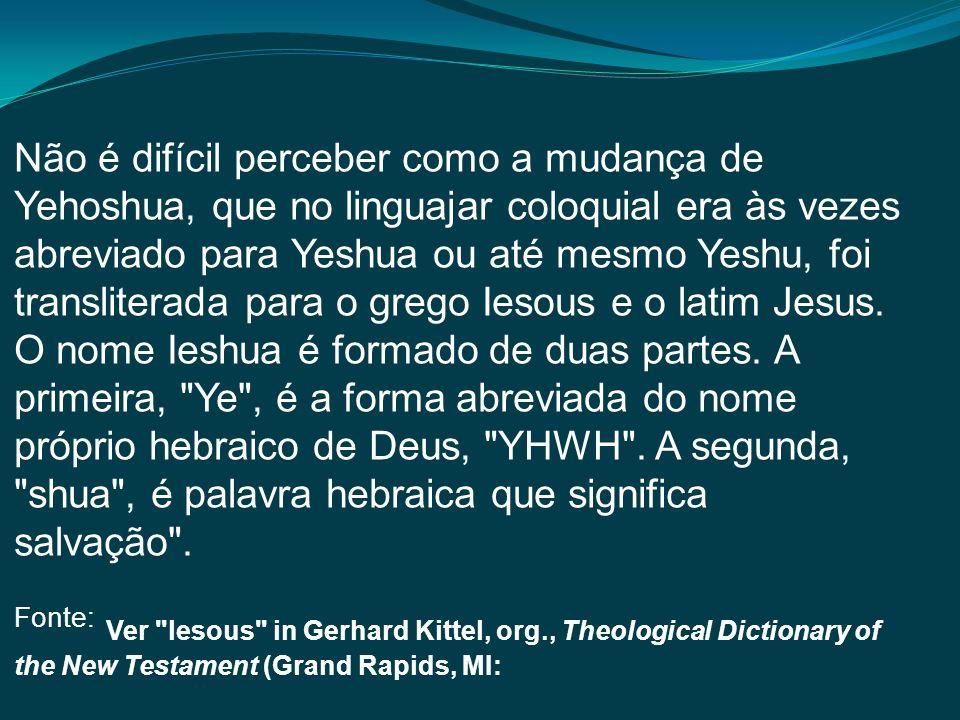 Não é difícil perceber como a mudança de Yehoshua, que no linguajar coloquial era às vezes abreviado para Yeshua ou até mesmo Yeshu, foi transliterada