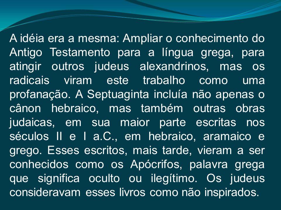 A idéia era a mesma: Ampliar o conhecimento do Antigo Testamento para a língua grega, para atingir outros judeus alexandrinos, mas os radicais viram e