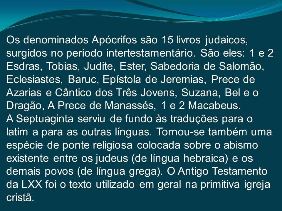 Os denominados Apócrifos são 15 livros judaicos, surgidos no período intertestamentário. São eles: 1 e 2 Esdras, Tobias, Judite, Ester, Sabedoria de S