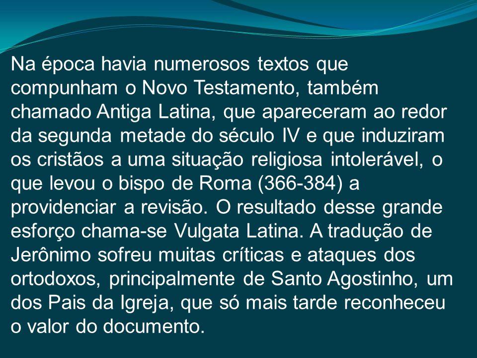Na época havia numerosos textos que compunham o Novo Testamento, também chamado Antiga Latina, que apareceram ao redor da segunda metade do século IV