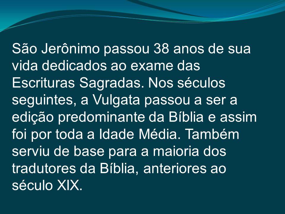 São Jerônimo passou 38 anos de sua vida dedicados ao exame das Escrituras Sagradas. Nos séculos seguintes, a Vulgata passou a ser a edição predominant