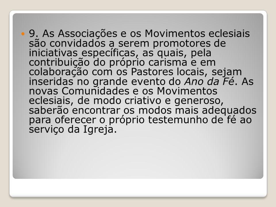 9. As Associações e os Movimentos eclesiais são convidados a serem promotores de iniciativas específicas, as quais, pela contribuição do próprio caris