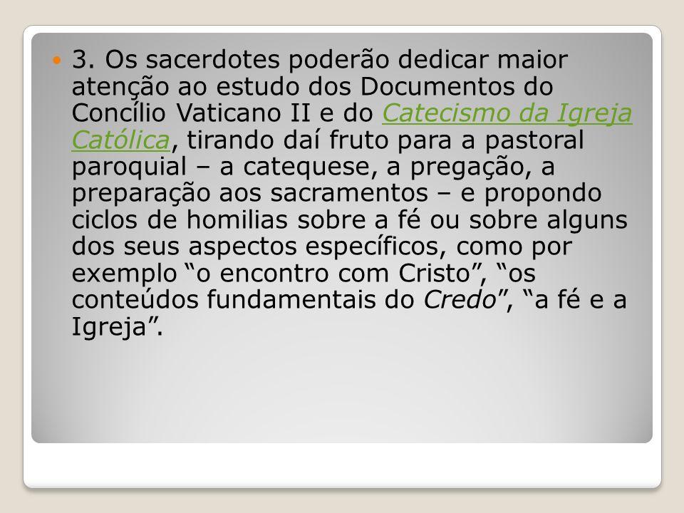 3. Os sacerdotes poderão dedicar maior atenção ao estudo dos Documentos do Concílio Vaticano II e do Catecismo da Igreja Católica, tirando daí fruto p