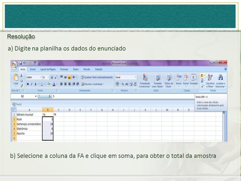 Resolução b) Selecione a coluna da FA e clique em soma, para obter o total da amostra a) Digite na planilha os dados do enunciado