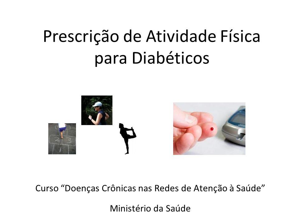 Prescrição de Atividade Física para Diabéticos Curso Doenças Crônicas nas Redes de Atenção à Saúde Ministério da Saúde
