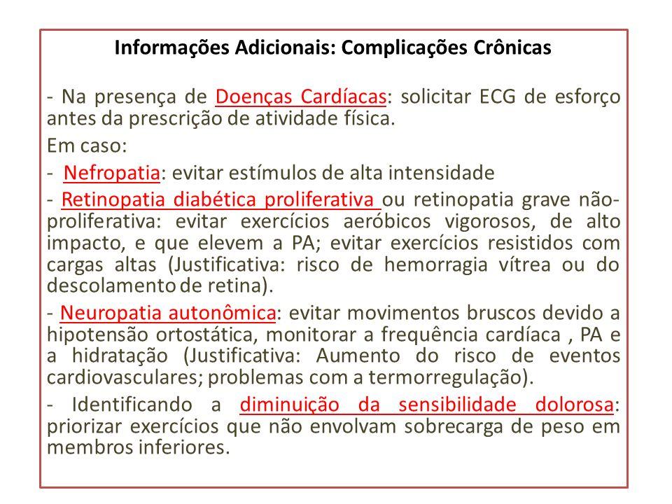 Informações Adicionais: Complicações Crônicas - Na presença de Doenças Cardíacas: solicitar ECG de esforço antes da prescrição de atividade física. Em