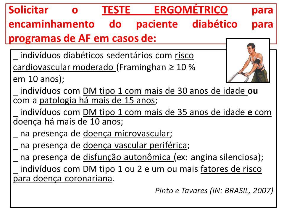 Solicitar o TESTE ERGOMÉTRICO para encaminhamento do paciente diabético para programas de AF em casos de: _ indivíduos diabéticos sedentários com risc