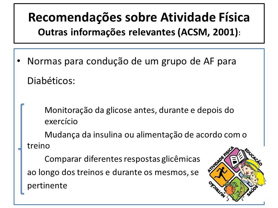 Recomendações sobre Atividade Física Outras informações relevantes (ACSM, 2001) : Normas para condução de um grupo de AF para Diabéticos: Monitoração