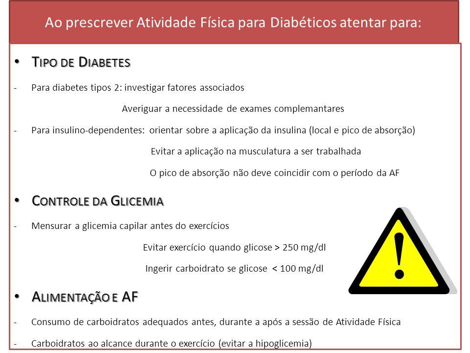 Ao prescrever Atividade Física para Diabéticos atentar para: T IPO DE D IABETES T IPO DE D IABETES -Para diabetes tipos 2: investigar fatores associad