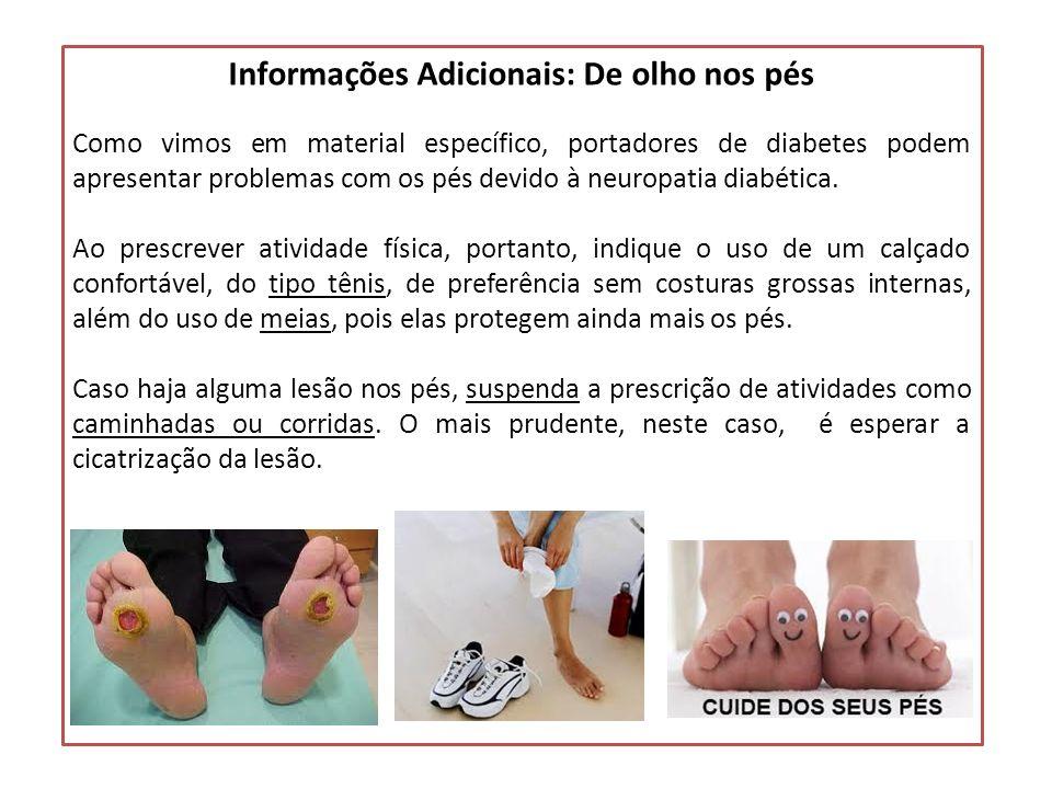 Informações Adicionais: De olho nos pés Como vimos em material específico, portadores de diabetes podem apresentar problemas com os pés devido à neuro