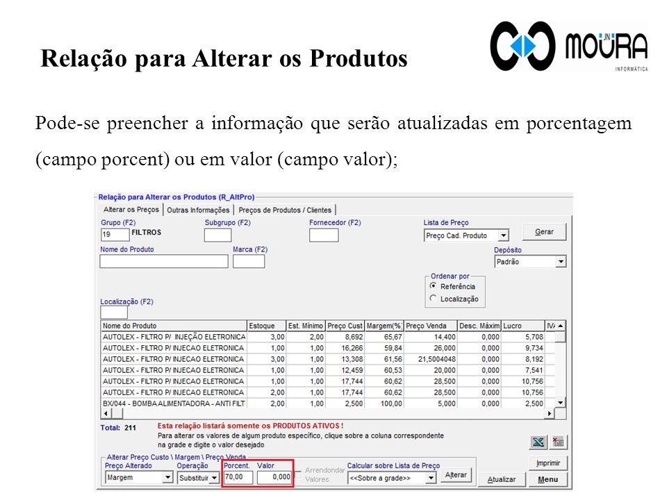 Relação para Alterar os Produtos Pode-se preencher a informação que serão atualizadas em porcentagem (campo porcent) ou em valor (campo valor);