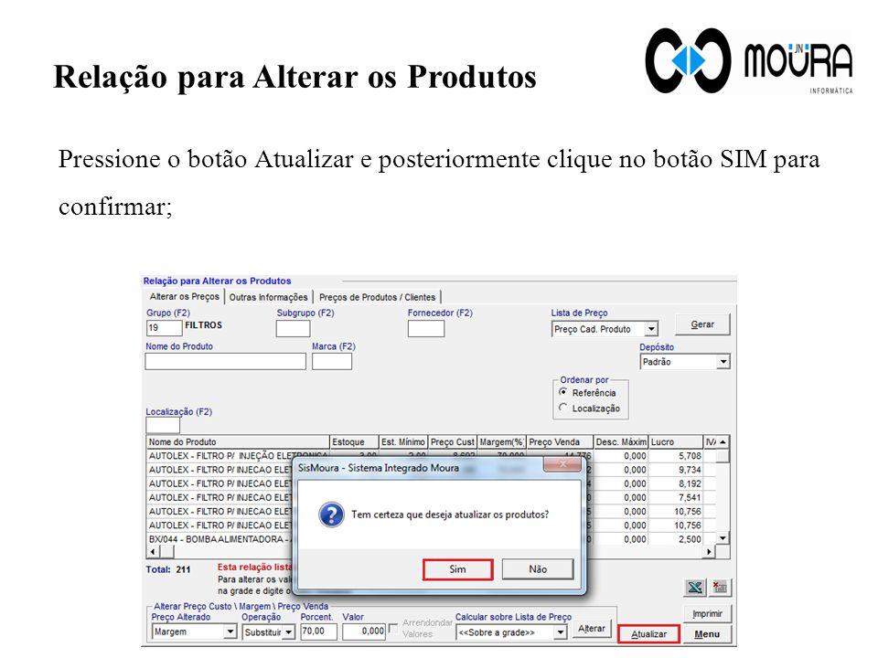 Relação para Alterar os Produtos Pressione o botão Atualizar e posteriormente clique no botão SIM para confirmar;