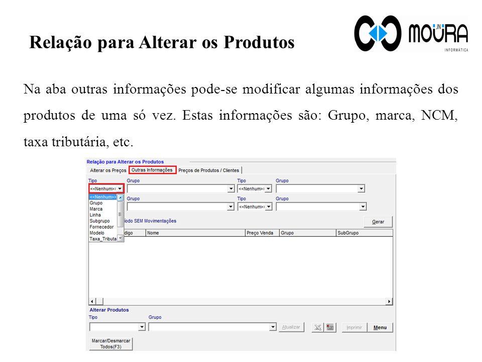 Relação para Alterar os Produtos Na aba outras informações pode-se modificar algumas informações dos produtos de uma só vez. Estas informações são: Gr