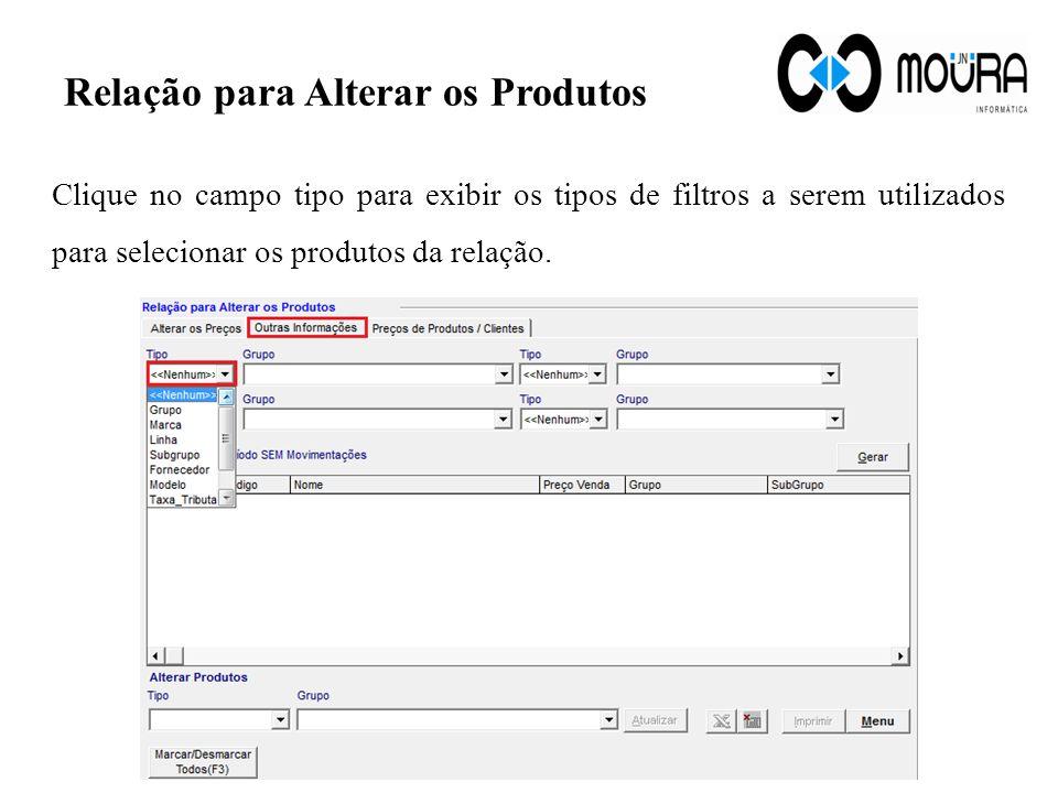 Relação para Alterar os Produtos Clique no campo tipo para exibir os tipos de filtros a serem utilizados para selecionar os produtos da relação.