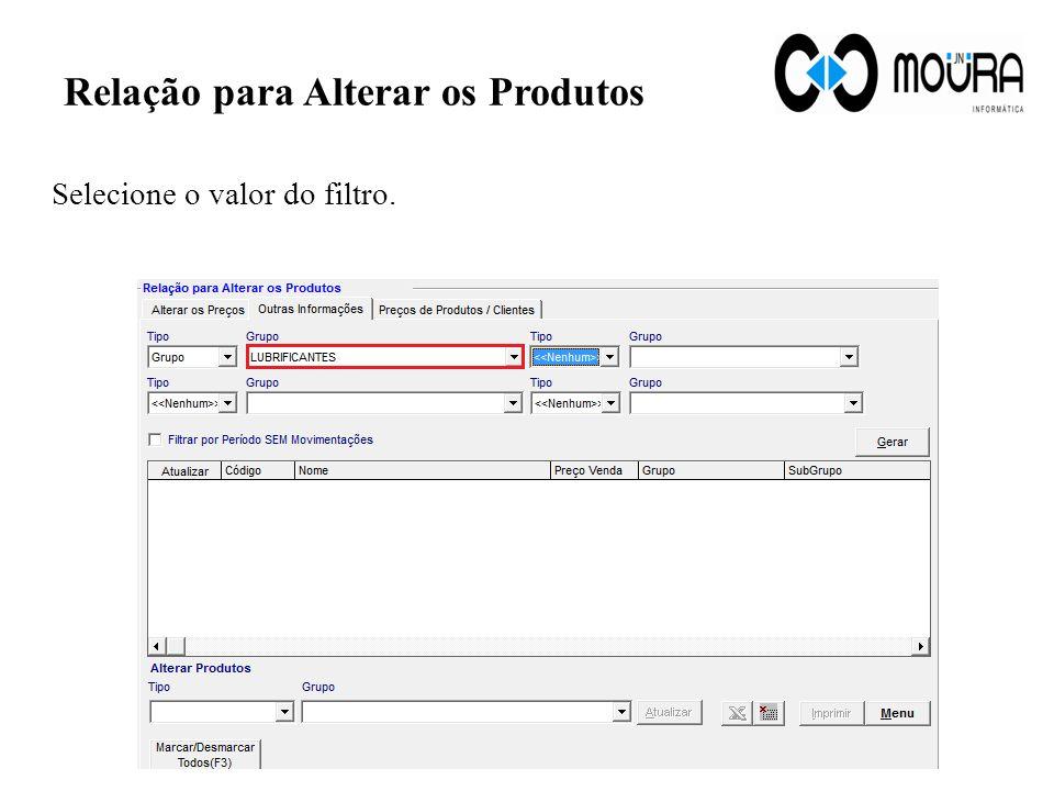 Relação para Alterar os Produtos Selecione o valor do filtro.