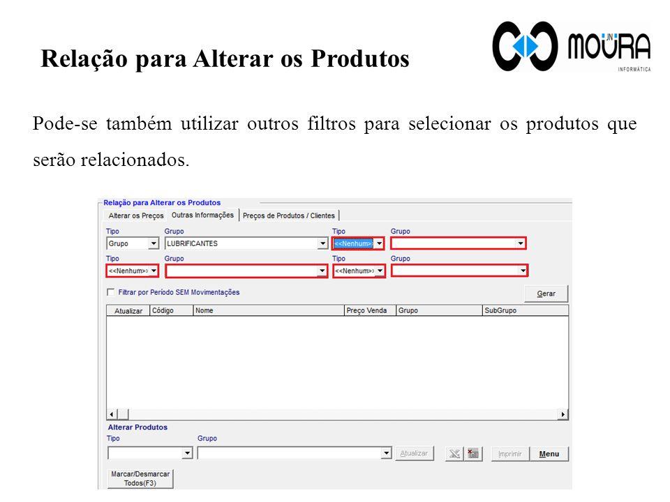 Relação para Alterar os Produtos Pode-se também utilizar outros filtros para selecionar os produtos que serão relacionados.