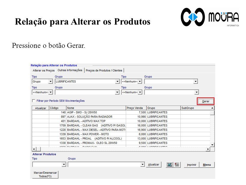 Relação para Alterar os Produtos Pressione o botão Gerar.